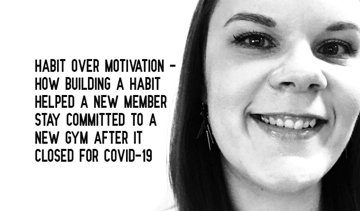 Habit Over Motivation - How building a habit helped a new member stay committed to a new gym