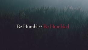Be Humble / Be Humbled