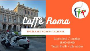 """CAFFÉ ROMA: SPRÅKKAFE NORSK – ITALIENSK"": NUOVI INCONTRI ONLINE CON ITAT - ITALIANI A TRONDHEIM"