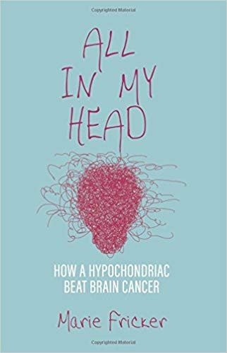 All in My Head: How a Hypochondriac Beat Brain Cancer
