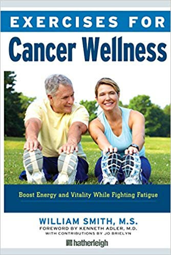 Exercises for Cancer Wellness: Restoring Energy and Vitality While Fighting Fati