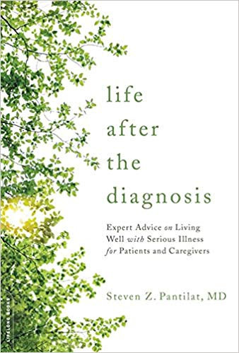 Life after the Diagnosis: Expert Advice on Living Well with Serious Illness for