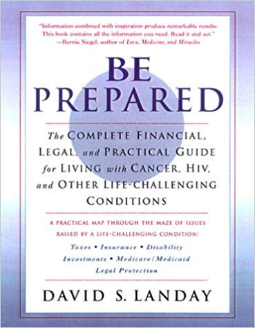 Be Prepared: The Complete Financial, Legal, and Practical Guide to Living with C