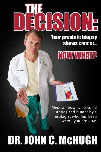 The Decision: Your prostate biopsy shows cancer. Now what?