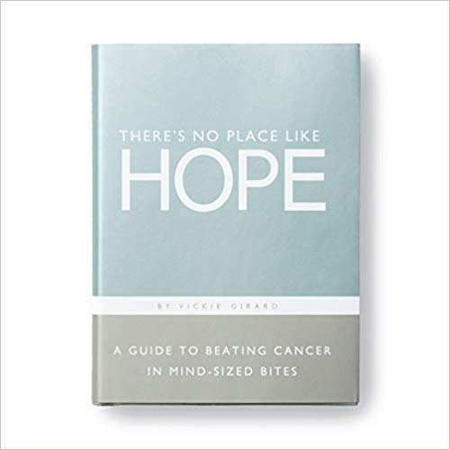 There's No Place Like Hope — A Guide to Beating Cancer in Mind-Sized Bites