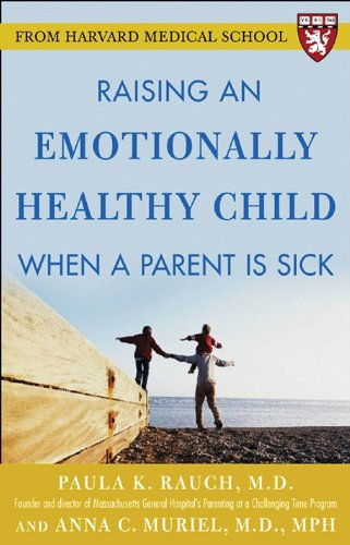 Raising an Emotionally Healthy Child When a Parent is Sick (A Harvard Medical Sc