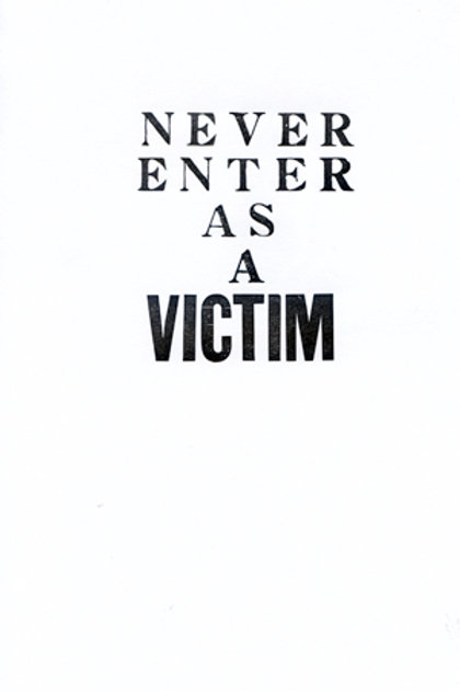 Never enter as a victim