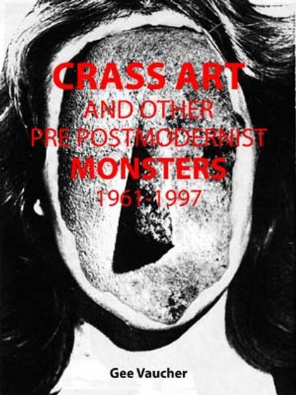 Crass Art and Other Pre-Postmodernist Monsters