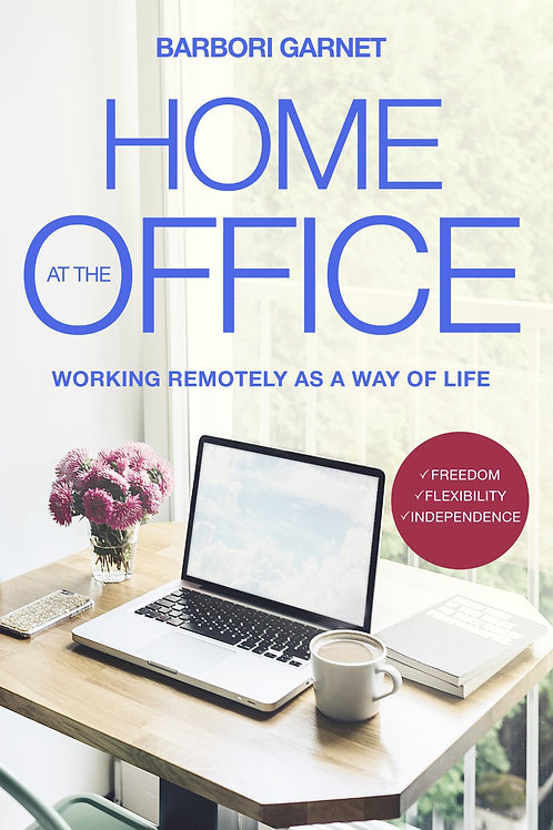 Home at the Office: Working Remotely as a Way of Life - Hard copy