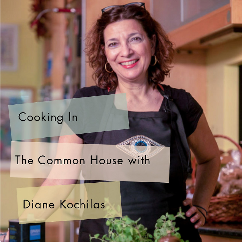 COOKING IN THE COMMON HOUSE WITH DIANE KOCHILAS