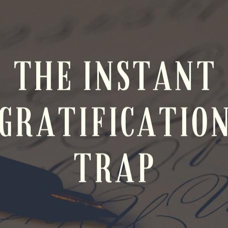The Instant Gratification Trap