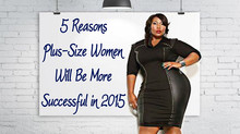 5 Reasons Plus-Size Women Will Be More Successful in 2015