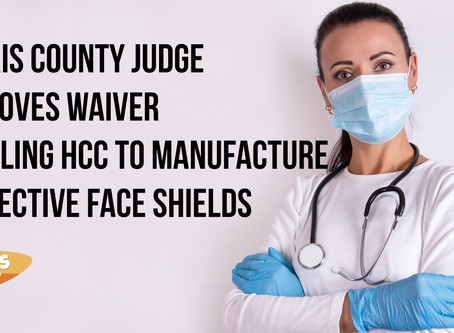 Harris County Judge Approves Waiver Enabling HCC to Manufacture Protective Face Shield