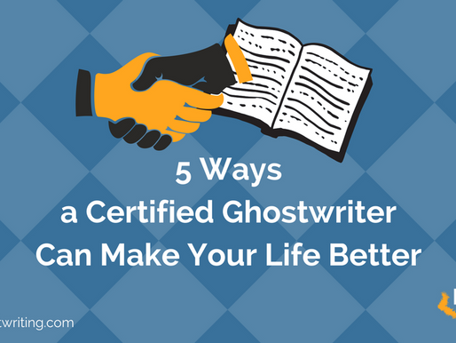 5 Ways a Certified Ghostwriter Can Make Your Life Better