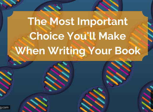 The Most Important Choice You'll Make When Writing Your Book
