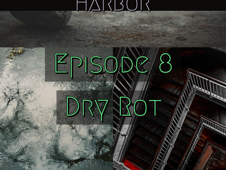 Episode 8: Dry Rot