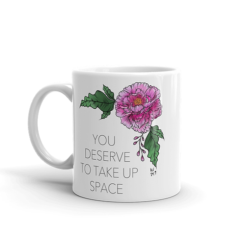 You Deserve to Take Up Space Mug