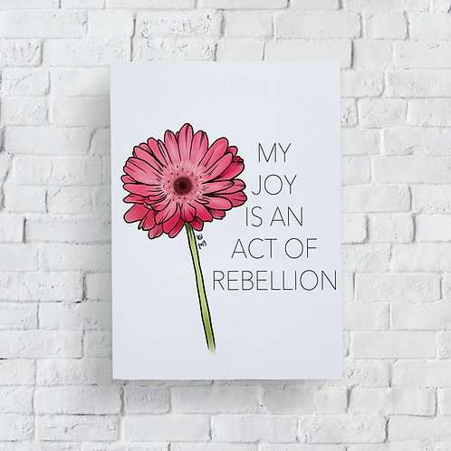My Joy is an Act of Rebellion Print