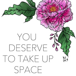 You Deserve to Take Up Space, Lucky Little Queer, pink peony therapy affirmation art