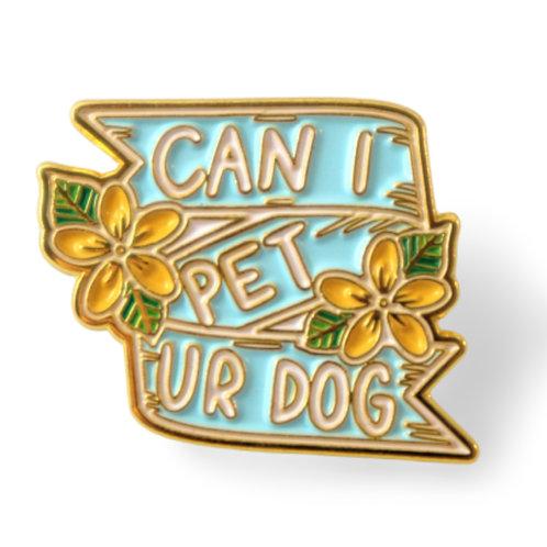 Can I Pet Ur Dog Enamel Pin
