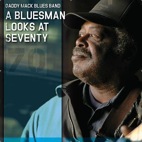 Daddy Mack Blues Band -- A Bluesman Looks at Seventy