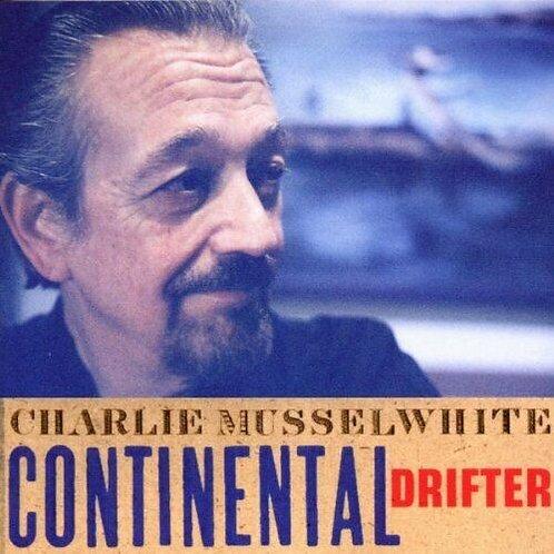 Charlie Musselwhite  -- CONTINENTAL DRIFTER