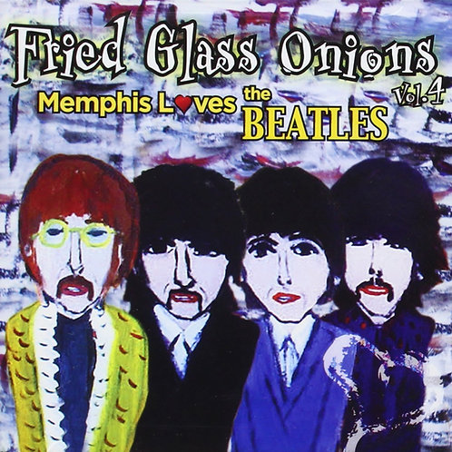 Fried Glass Onions - Memphis Meets the Beatles Vol.4