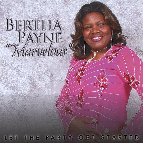 "Let the Party Get Started -- ""Marvelous"" Bertha Payne"