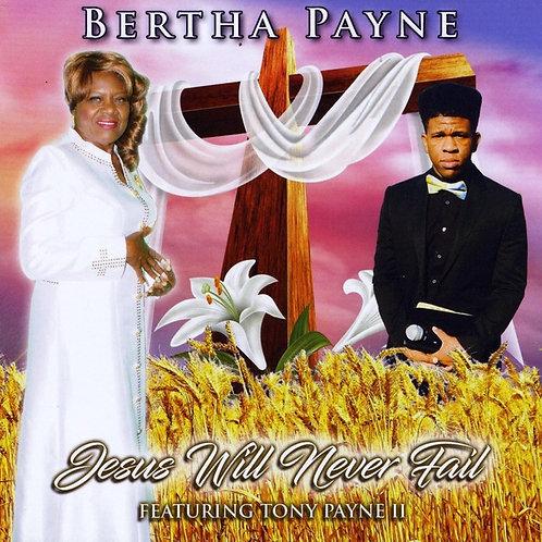 Jesus Will Never Fail -- Bertha Payne
