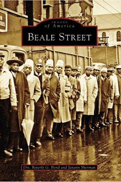 Images of America: Beale Street by Dr. Beverly G. Bond and Dr. Janann Sherman
