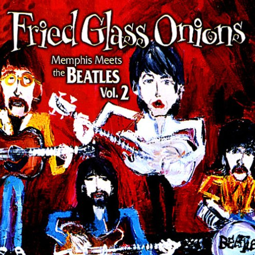 Fried Glass Onions - Memphis Meets the Beatles Vol. 2
