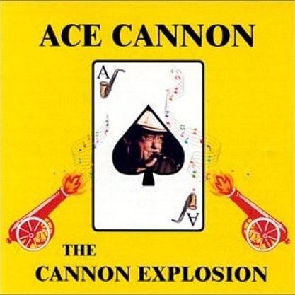 The Cannon Explosion by Ace Cannon