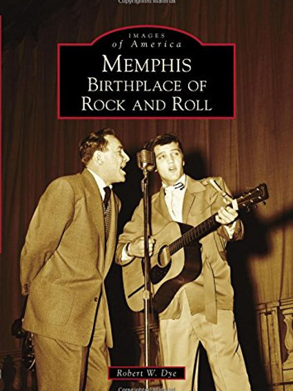Memphis: Birthplace of Rock and Roll by Robert W. Dye