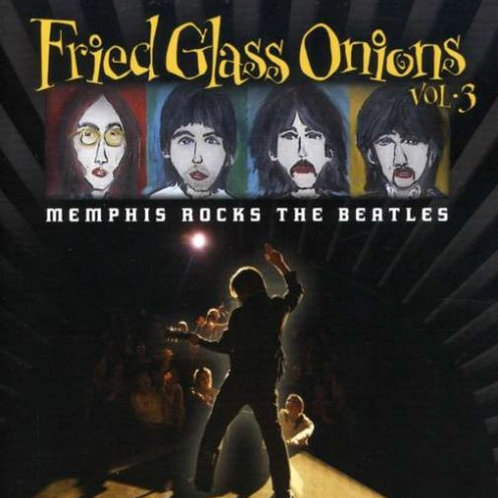 Fried Glass Onions - Memphis Meets the Beatles Vol. 3