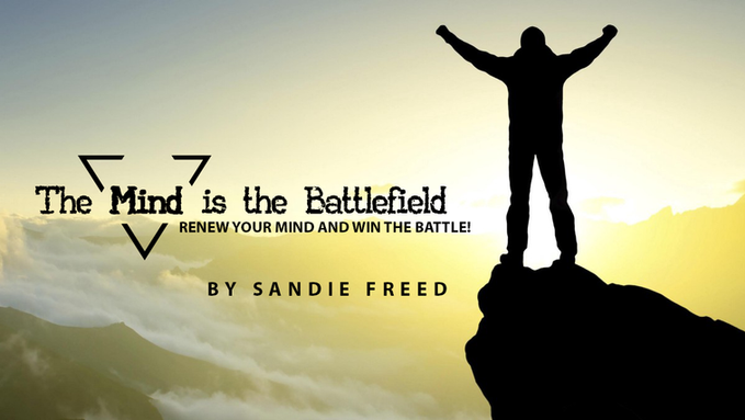 The mind is the Battlefield - Renew your mind and win the battle!