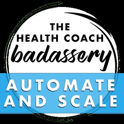 Health Coach Business Badassery Automate & Scale