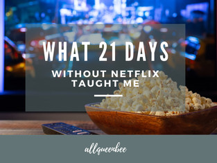 WHAT 21 DAYS WITHOUT NETFLIX TAUGHT ME