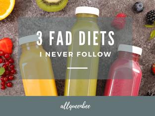 3 FAD DIETS I NEVER FOLLOW