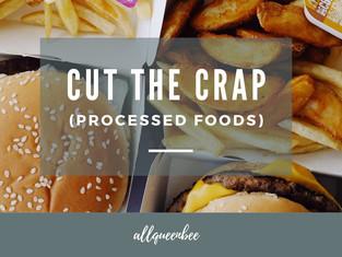 CUT THE CRAP (PROCESSED FOODS)
