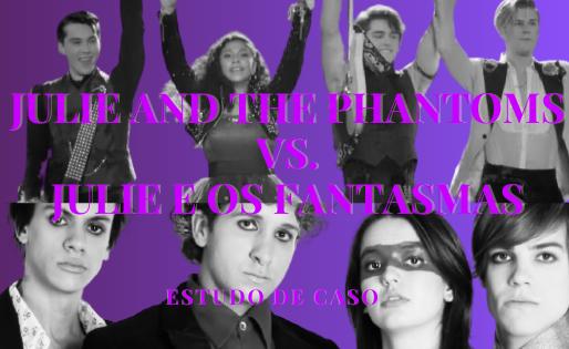 Julie e os Fantasmas vs. Julie and the Phantoms