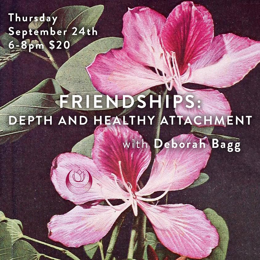 FRIENDSHIPS: Depth & Healthy Attachment