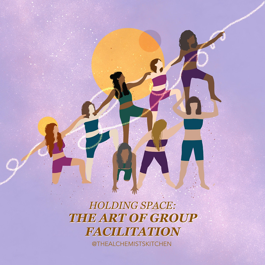 HOLDING SPACE: The Art of Group Facilitation