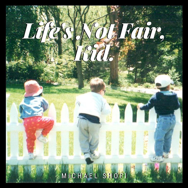"""Life's Not Fair, Kid."" Release"