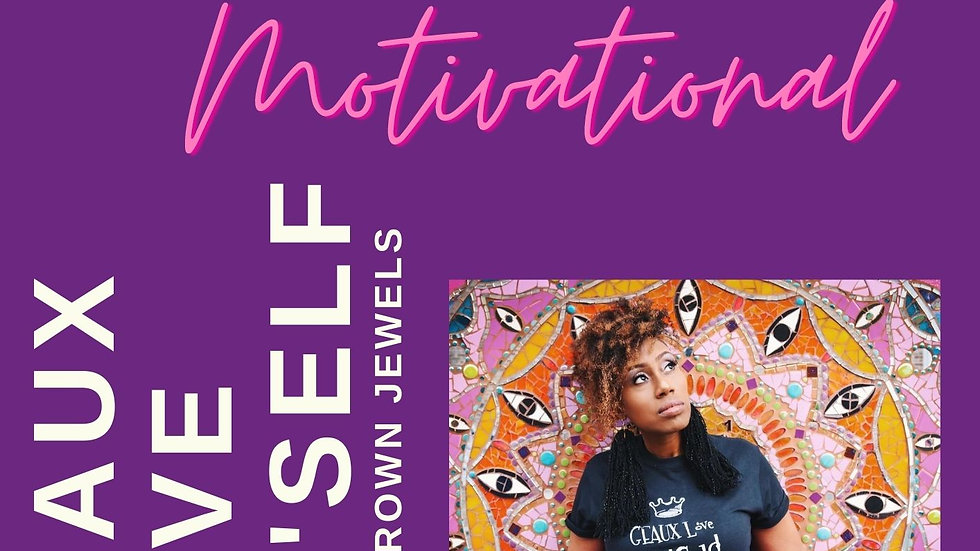 Geaux Love Ya'Self! The Daily Crown Jewels 7 Day Motivational