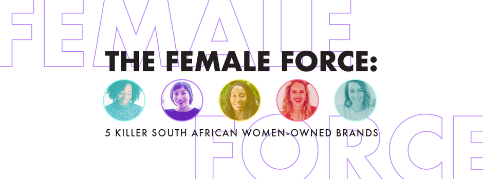 The Female Force: 5 Killer South African Women-Owned Brands