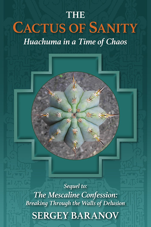 The Cactus of Sanity - Huachuma in a Time of Chaos