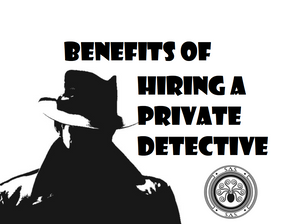 Benefits of Hiring a Private Detective