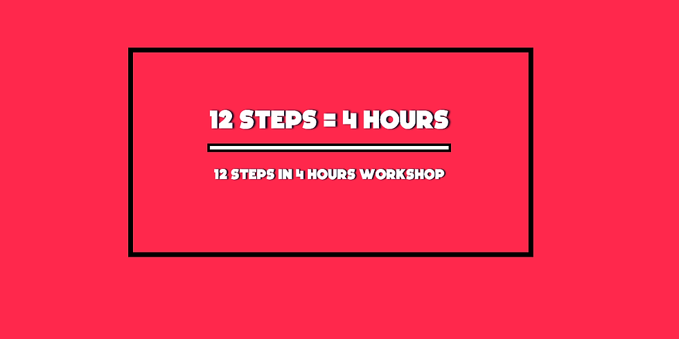 12 Steps In 4 Hours Workshop