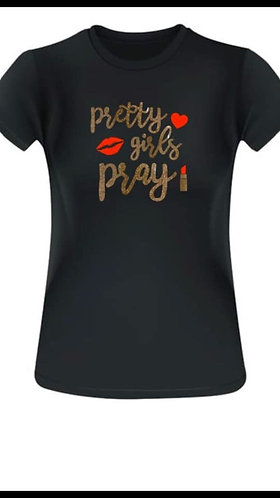 """Pretty Girls Pray"" T-Shirt"