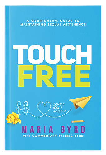 Touch Free A Curriculum Guide to Maintaining Sexual Abstinence Maria Byrd